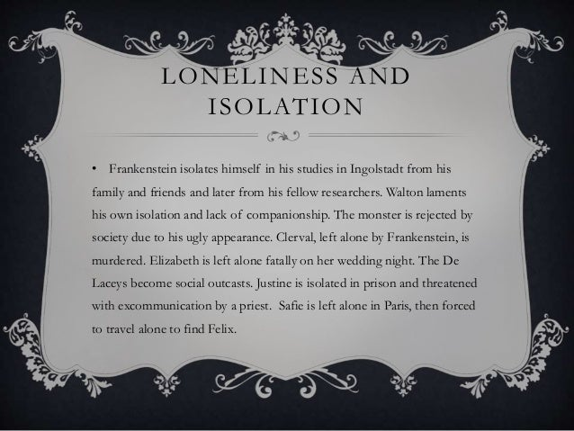 theme on loneliness for frankenstein The alienation of victor and his creation in frankenstein essaysalienation, as defined in this analysis, refers to a psychological and sociological phenomenon whereby a person experiences a.