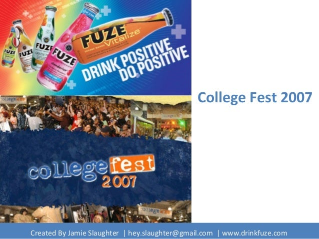 College Fest 2007 Created By Jamie Slaughter | hey.slaughter@gmail.com | www.drinkfuze.com
