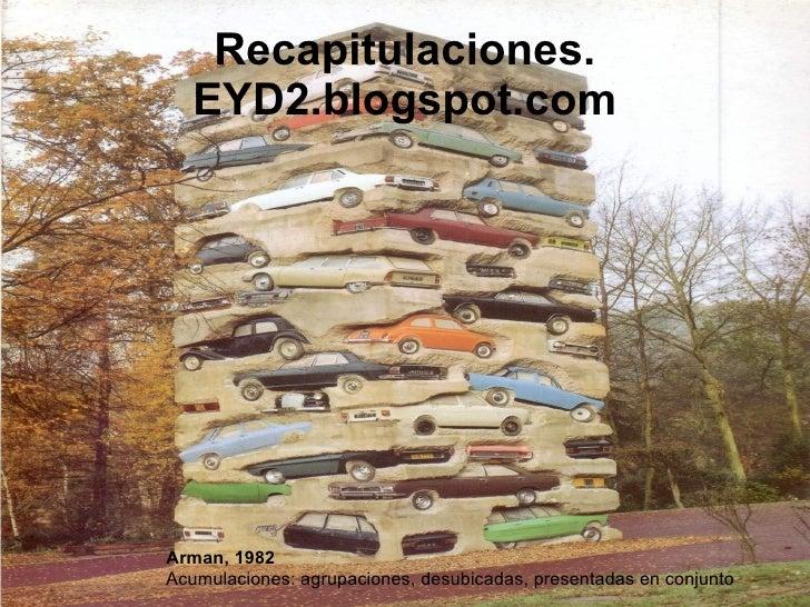 Recapitulaciones.   EYD2.blogspot.comArman, 1982Acumulaciones: agrupaciones, desubicadas, presentadas en conjunto