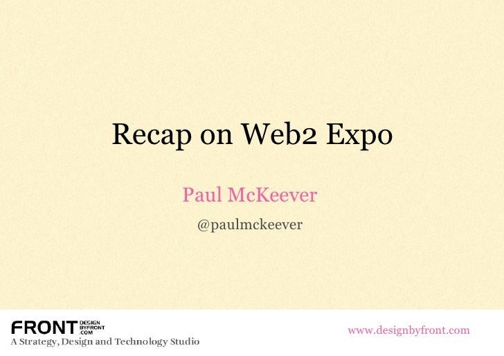 Recap on Web2 Expo Paul McKeever @paulmckeever www.designbyfront.com
