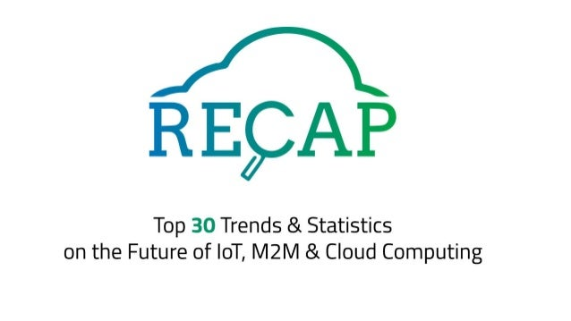 Here We Present to You the 30 Trends and Statistics on the future of IoT, M2M & Cloud Computing