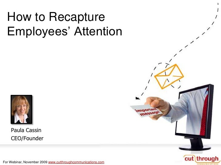How to Recapture Employees' Attention<br />Paula Cassin<br />CEO/Founder<br />For Webinar, November 2009 www.cutthroughcom...