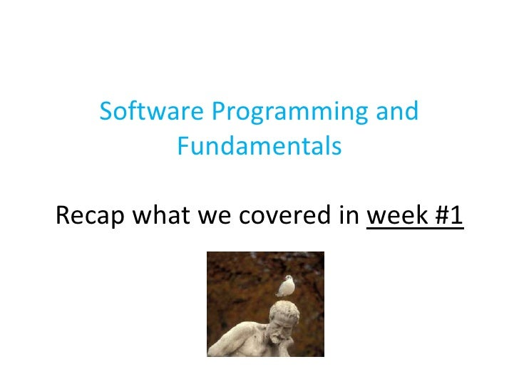 Software Programming and FundamentalsRecap what we covered in week #1<br />