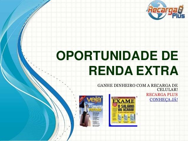 OPORTUNIDADE DE RENDA EXTRA GANHE DINHEIRO COM A RECARGA DE CELULAR! RECARGA PLUS CONHEÇA JÁ!