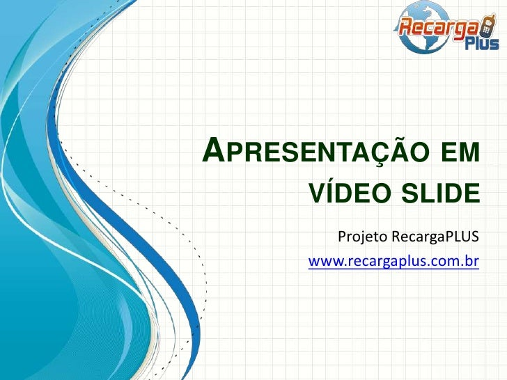 APRESENTAÇÃO EM     VÍDEO SLIDE       Projeto RecargaPLUS     www.recargaplus.com.br