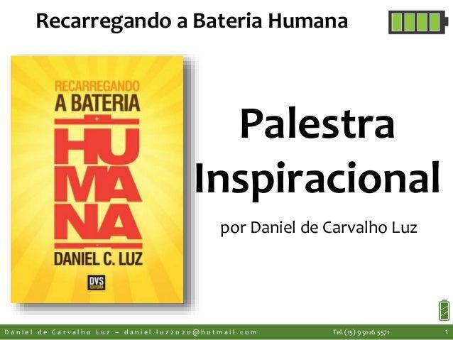 Palestra Inspiracional por Daniel de Carvalho Luz D a n i e l d e C a r v a l h o L u z – d a n i e l . l u z 2 0 2 0 @ h ...