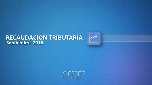 Septiembre 2016 RECAUDACIÓN TRIBUTARIA Septiembre 2016