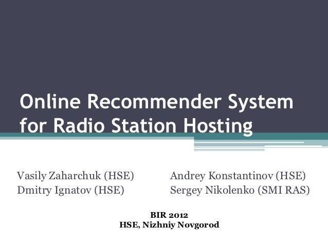 Online Recommender Systemfor Radio Station HostingVasily Zaharchuk (HSE)       Andrey Konstantinov (HSE)Dmitry Ignatov (HS...