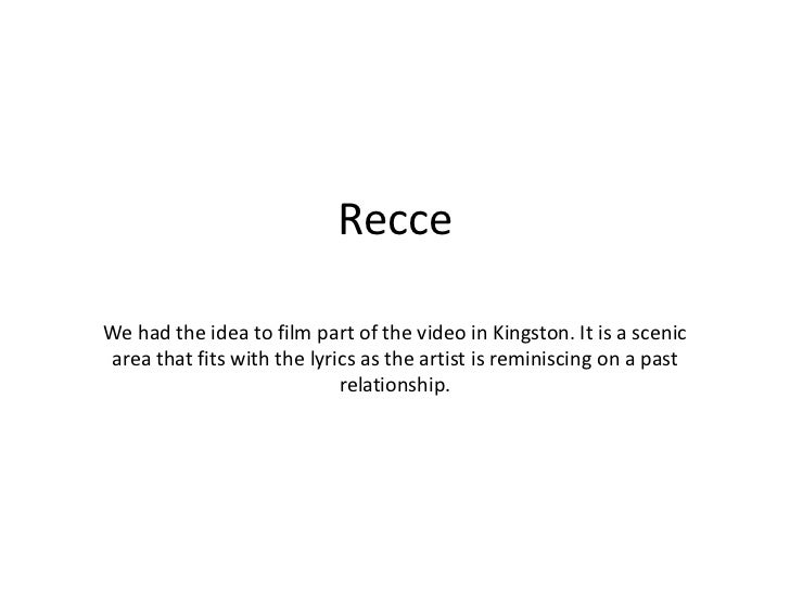 RecceWe had the idea to film part of the video in Kingston. It is a scenicarea that fits with the lyrics as the artist is ...