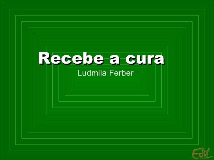 Recebe a cura Ludmila Ferber