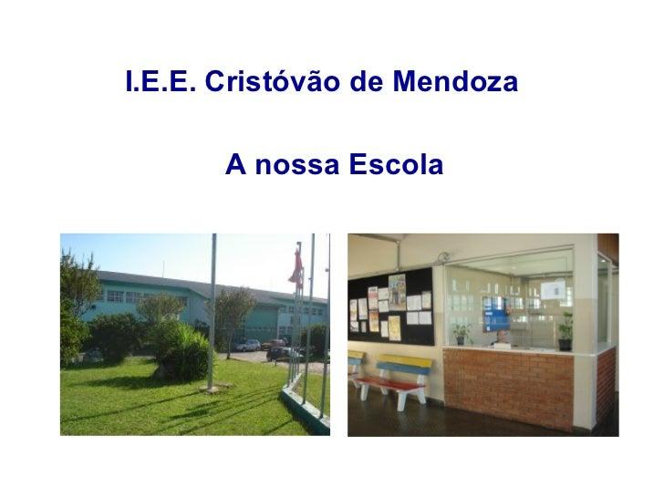 I.E.E. Cristóvão de Mendoza A nossa Escola