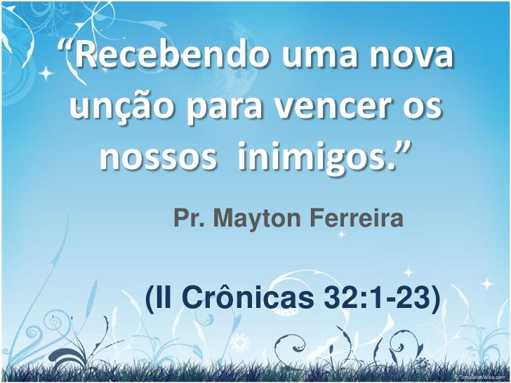 """""""Recebendo uma nova unção para vencer os  nossos inimigos.""""      Pr. Mayton Ferreira    (II Crônicas 32:1-23)"""
