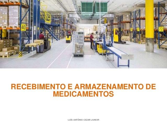 LUÍS ANTÔNIO CEZAR JUNIOR RECEBIMENTO E ARMAZENAMENTO DE MEDICAMENTOS
