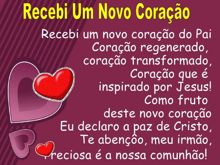 Recebi um novo coração do Pai Coração regenerado,  coração transformado, Coração que é  inspirado por Jesus! Como fruto  d...