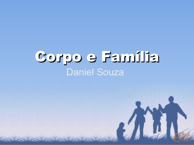 Corpo e FamíliaCorpo e Família Daniel Souza