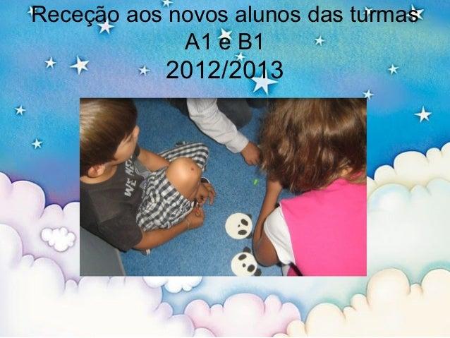 Receção aos novos alunos das turmas             A1 e B1            2012/2013