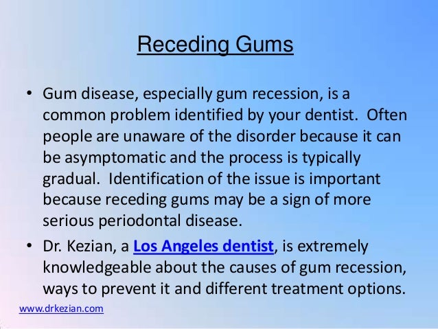 Receding Gums • Gum disease, especially gum recession, is a   common problem identified by your dentist. Often   people ar...