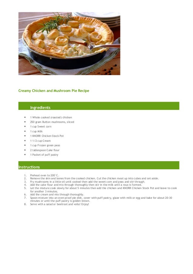 Creamy Chicken and Mushroom Pie Recipe        Ingredients   •    1 Whole cooked (roasted) chicken   •    250 gram Button m...