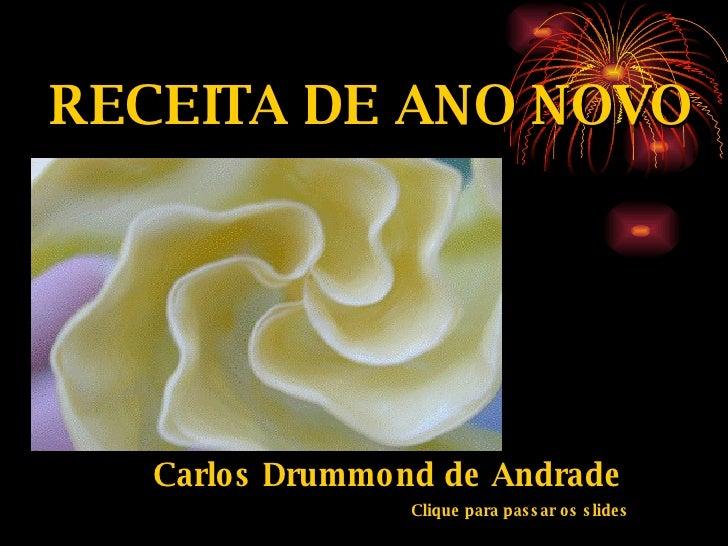 RECEITA DE ANO NOVO Carlos Drummond de Andrade Clique para passar os slides
