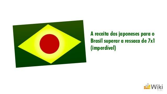 A receita dos japoneses para o Brasil superar a ressaca de 7x1 (imperdível)