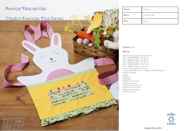 coatscrafts.com.br Avental Páscoa Kids Criação e Execução: Elisa Dantas Tamanho: Único Material: • Tecido de algodão Coats...