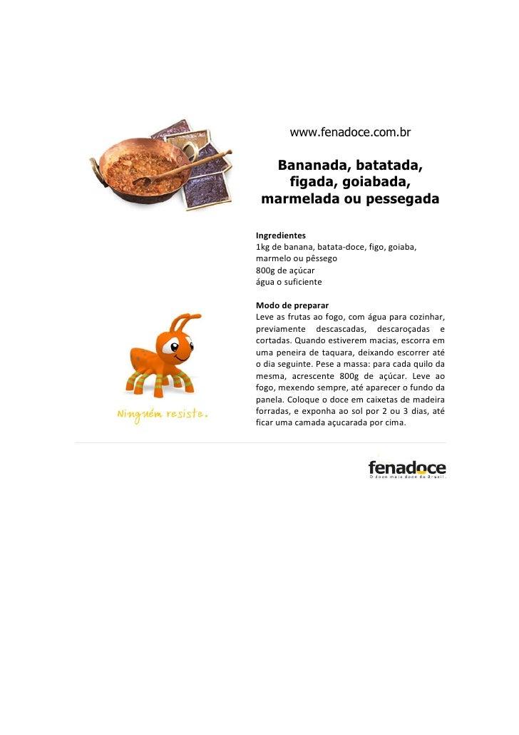www.fenadoce.com.br  Bananada, batatada,    figada, goiabada, marmelada ou pessegadaIngredientes1kg de banana, batata-doce...