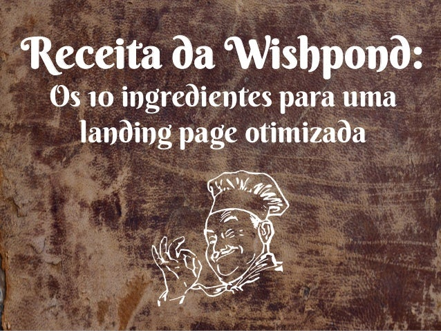Receita da Wishpond: Os 10 ingredientes para uma landing page otimizada
