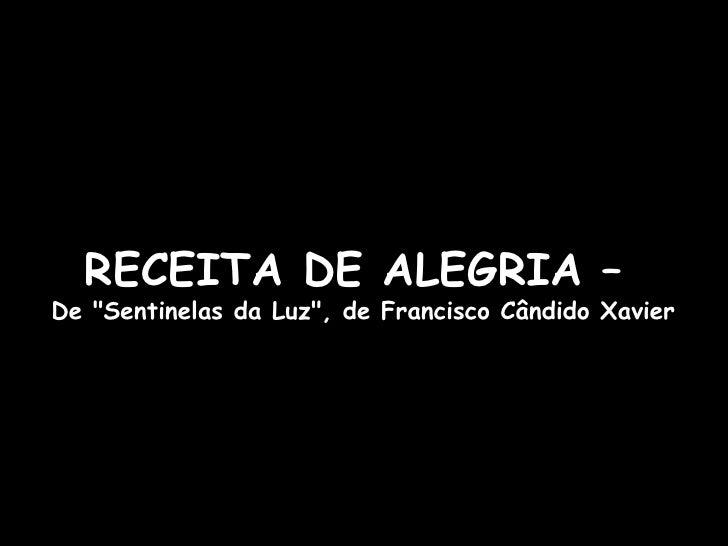 """RECEITA DE ALEGRIA –  De """"Sentinelas da Luz"""", de Francisco Cândido Xavier"""