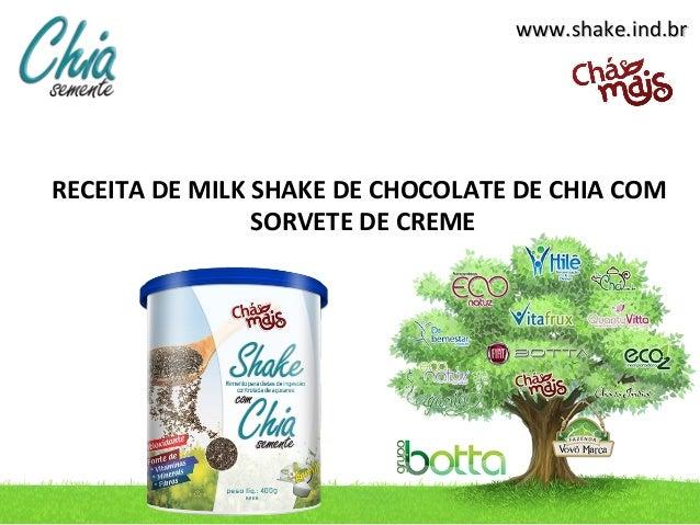 www.shake.ind.brwww.shake.ind.brRECEITA DE MILK SHAKE DE CHOCOLATE DE CHIA COMSORVETE DE CREME