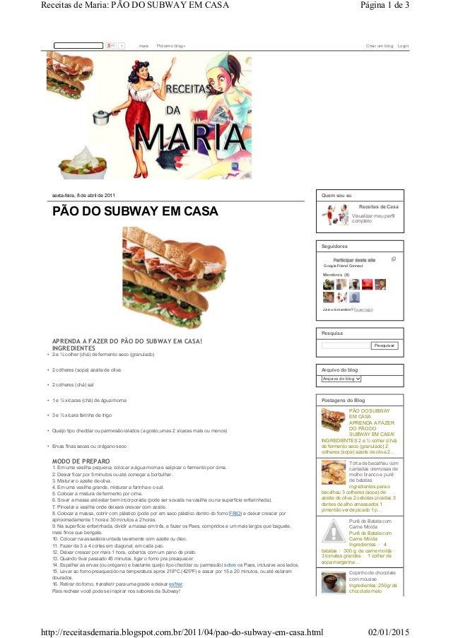 sexta-feira, 8 de abril de 2011 PÃO DO SUBWAY EM CASA • 2 e ½ colher (chá) de fermento seco (granulado) • 2 colheres (sopa...