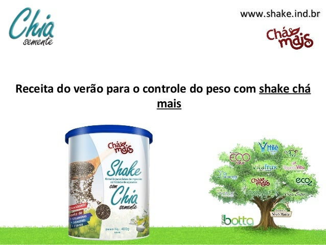www.shake.ind.brReceita do verão para o controle do peso com shake chá                          mais