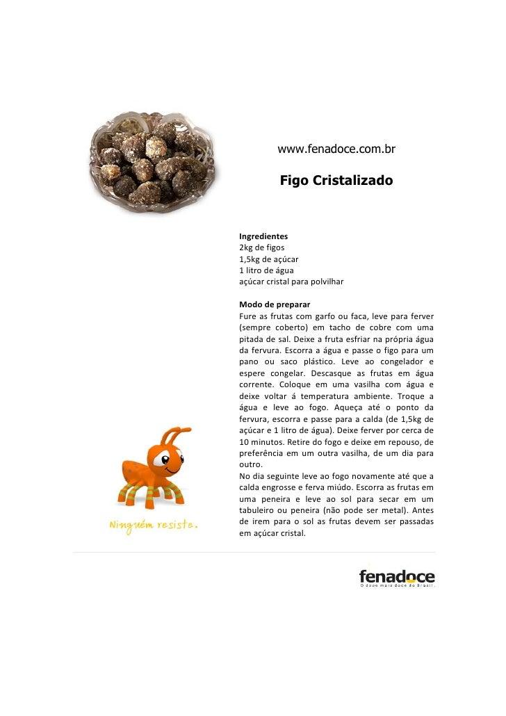www.fenadoce.com.br           Figo CristalizadoIngredientes2kg de figos1,5kg de açúcar1 litro de águaaçúcar cristal para p...