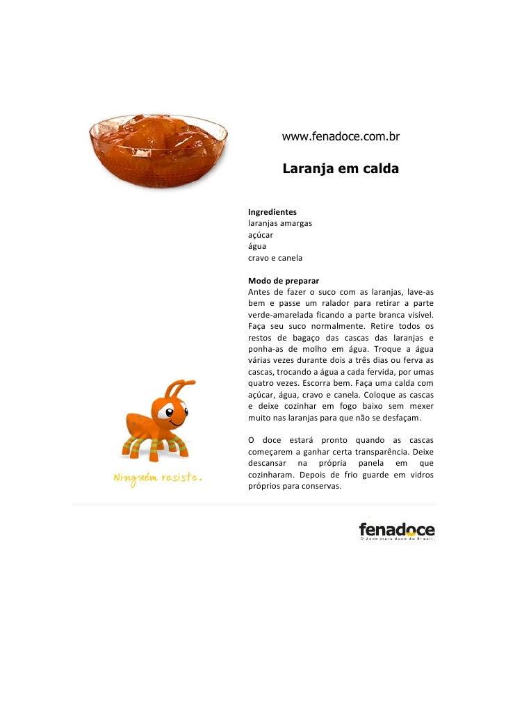 www.fenadoce.com.br         Laranja em caldaIngredienteslaranjas amargasaçúcaráguacravo e canelaModo de prepararAntes de f...