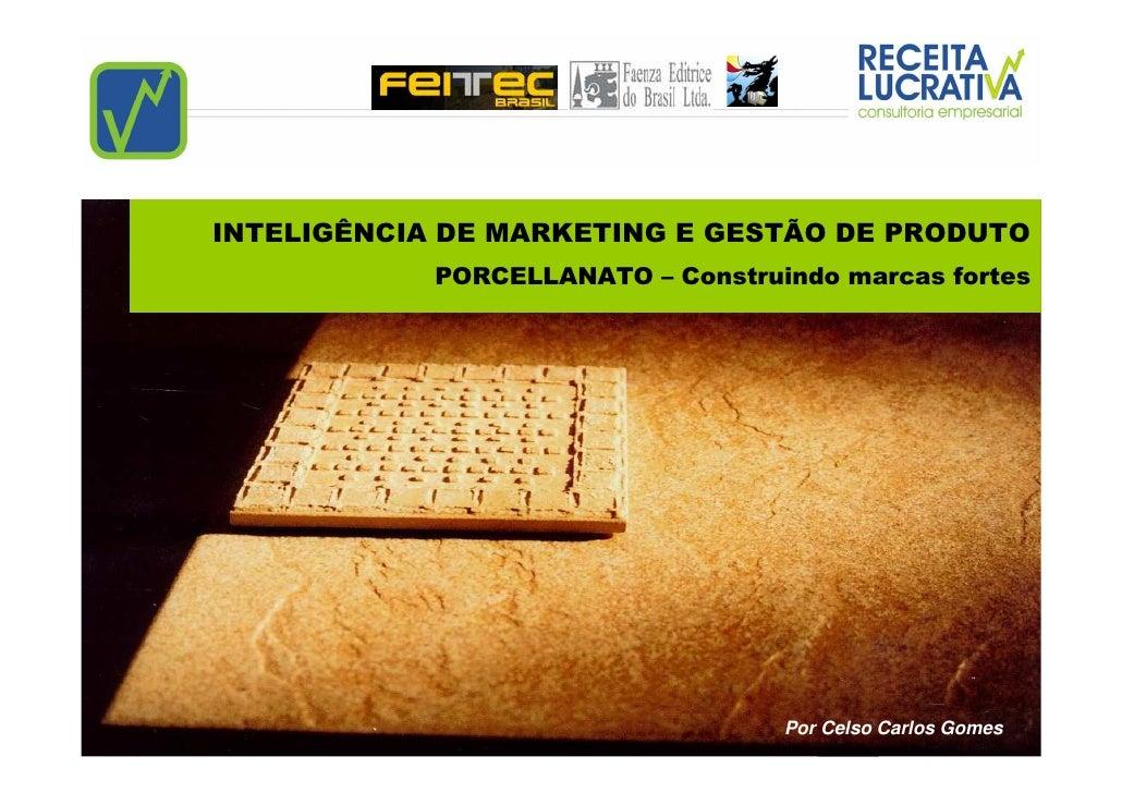 INTELIGÊNCIA DE MARKETING E GESTÃO DE PRODUTO             PORCELLANATO – Construindo marcas fortes                        ...