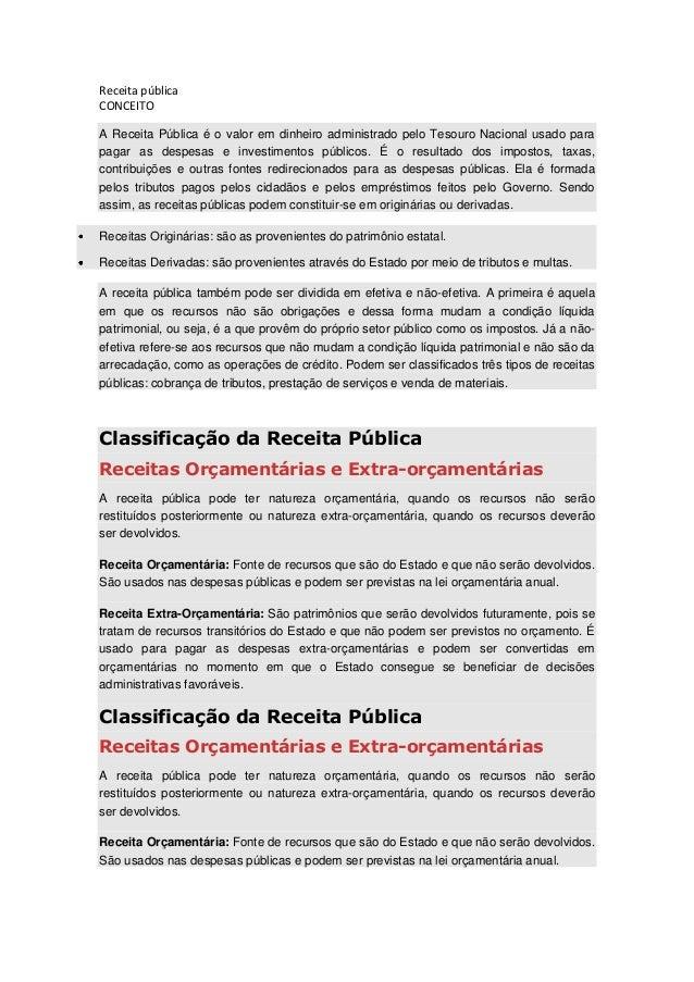 Receita pública CONCEITO A Receita Pública é o valor em dinheiro administrado pelo Tesouro Nacional usado para pagar as de...
