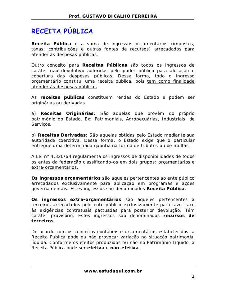 Prof. GUSTAVO BICALHO FERREIRARECEITA PÚBLICAReceita Pública é a soma de ingressos orçamentários (impostos,taxas, contribu...