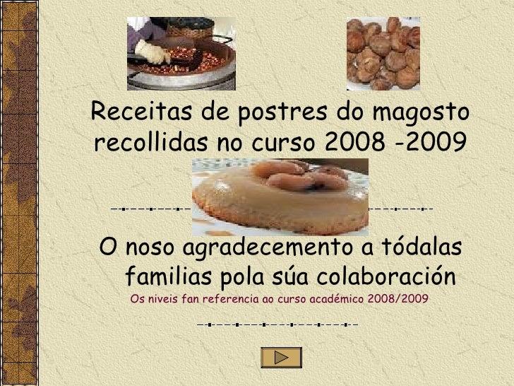 Receitas de postres do magosto recollidas no curso 2008 -2009 O noso agradecemento a tódalas familias pola súa colaboració...