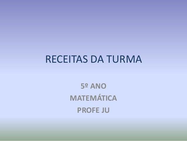 RECEITAS DA TURMA 5º ANO MATEMÁTICA PROFE JU