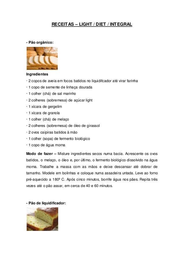 RECEITAS – LIGHT / DIET / INTEGRAL - Pão orgânico: Ingredientes · 2 copos de aveia em focos batidos no liquidifcador até v...