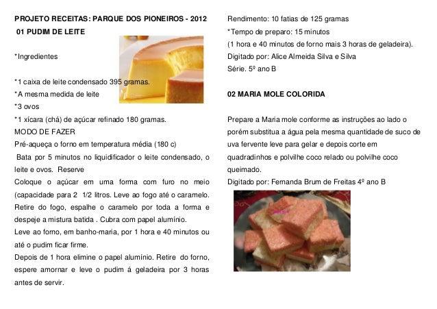 PROJETO RECEITAS: PARQUE DOS PIONEIROS - 2012                 Rendimento: 10 fatias de 125 gramas01 PUDIM DE LEITE        ...