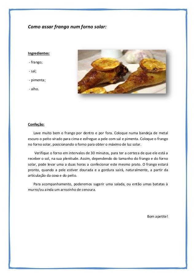 Como assar frango num forno solar: Ingredientes: - frango; - sal; - pimenta; - alho. Confeção: Lave muito bem o frango por...
