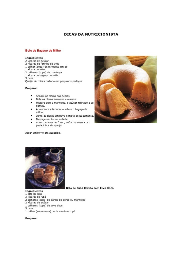 DICAS DA NUTRICIONISTABolo de Bagaço de MilhoIngredientes:2 xícaras de açúcar2 xícaras de farinha de trigo1 colher (sopa) ...