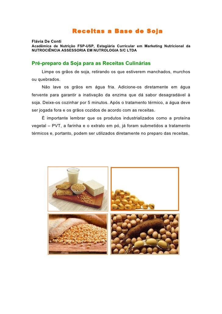 Receitas a Base de Soja Flávia De Conti Acadêmica de Nutrição FSP-USP, Estagiária Curricular em Marketing Nutricional da N...