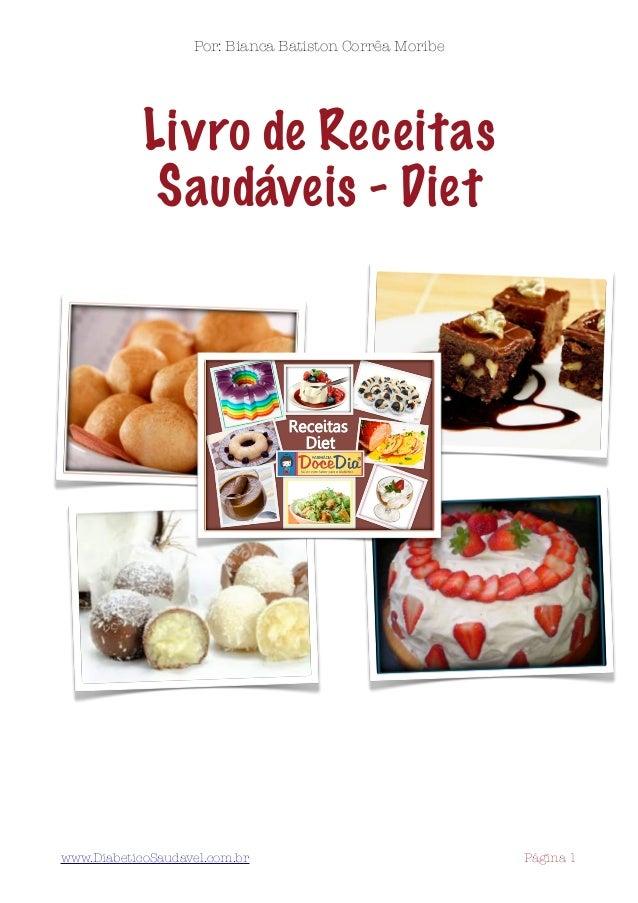 Por: Bianca Batiston Corrêa Moribe  Livro de Receitas Saudáveis - Diet  www.DiabeticoSaudavel.com.br    Página 1