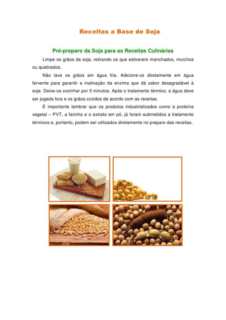 Receitas a Base de Soja            Pré-preparo da Soja para as Receitas Culinárias      Limpe os grãos de soja, retirando ...