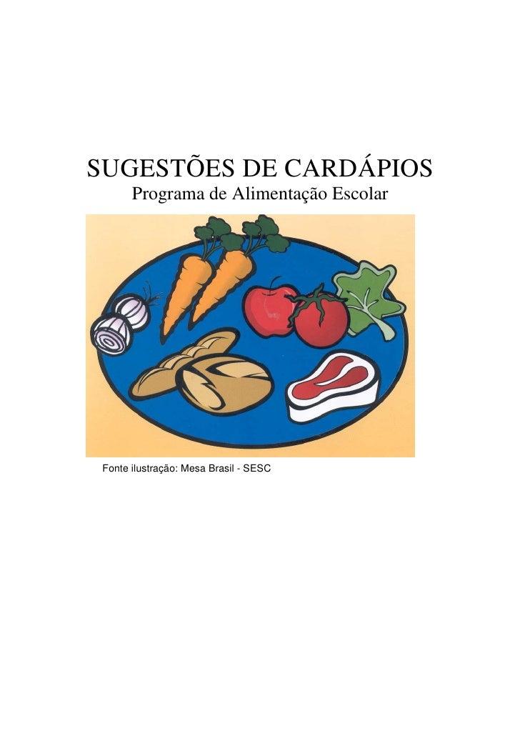 SUGESTÕES DE CARDÁPIOS        Programa de Alimentação Escolar      Fonte ilustração: Mesa Brasil - SESC