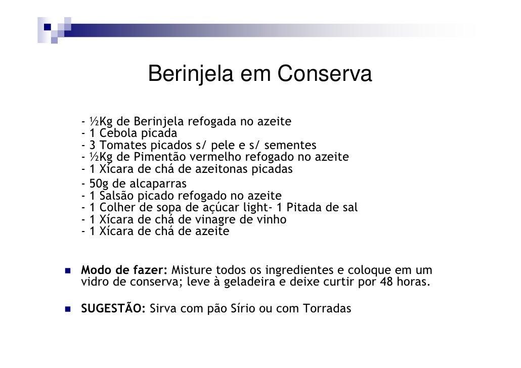 Berinjela em Conserva - ½Kg de Berinjela refogada no azeite - 1 Cebola picada - 3 Tomates picados s/ pele e s/ sementes - ...