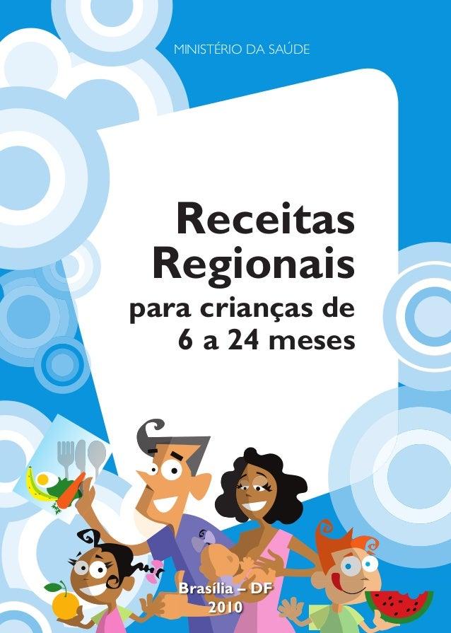 1 MINISTÉRIO DA SAÚDE Receitas Regionais para crianças de 6 a 24 meses Brasília – DF 2010