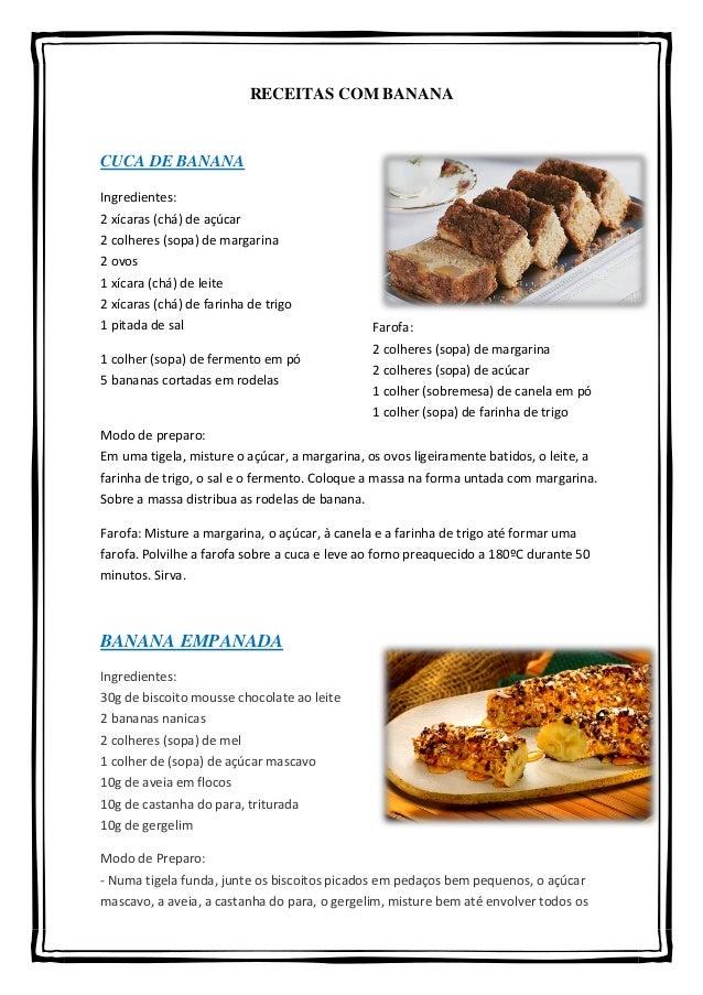 RECEITAS COM BANANA  CUCA DE BANANA Ingredientes: 2 xícaras (chá) de açúcar 2 colheres (sopa) de margarina 2 ovos 1 xícara...