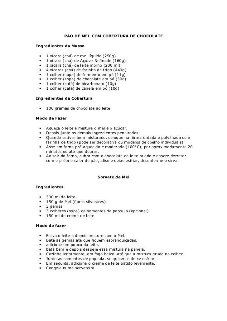 PÃO DE MEL COM COBERTURA DE CHOCOLATEIngredientes da Massa •   1   xícara (chá) de mel líquido (250g) •   1   xícara (chá)...